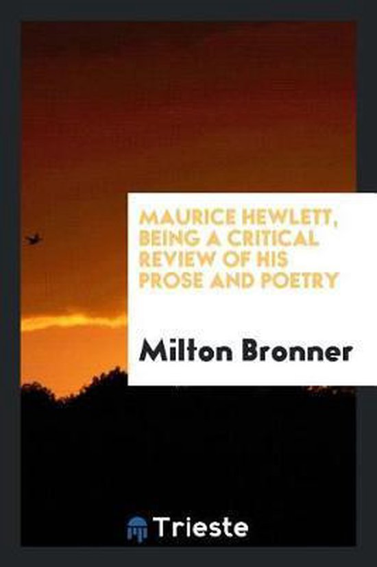 Maurice Hewlett, Being a Critical Review of His Prose and Poetry