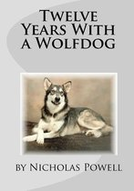Twelve Years with a Wolfdog