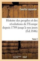 Histoire Des Peuples Et Des R volutions de l'Europe Depuis 1789 Jusqu' Nos Jours. T. 2