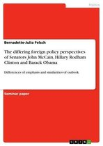 The differing foreign policy perspectives of Senators John McCain, Hillary Rodham Clinton and Barack Obama