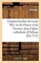 Oraison Fun bre de Louis XIV, Roi de France Et de Navarre