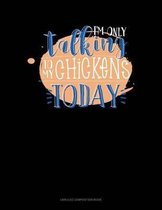 I'm Only Talking to My Chickens Today