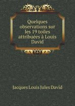Quelques Observations Sur Les 19 Toiles Attribuees a Louis David