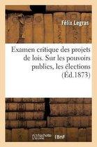 Examen critique des projets de lois. Sur les pouvoirs publics, les elections