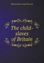 The Child-Slaves of Britain