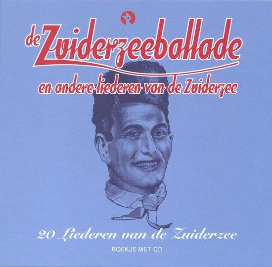 De Zuiderzeeballade en andere liederen van de Zuiderzee. 20 Liederen van de Zuiderzee Boekje met CD - Onbekend |