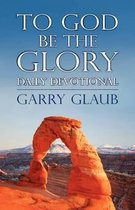 To God Be the Glory Daily Devotional