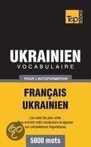 Vocabulaire Francais-Ukrainien Pour L'Autoformation - 5000 Mots