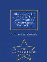 Omslag Black and Gold; Or, the Don! the Don! a Tale of the Circassian War. Vol. I. - War College Series