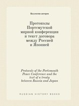 Protocols of the Portsmouth Peace Conference and the Text of a Treaty Between Russia and Japan