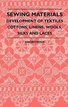 Sewing Materials - Development Of Textiles Cottons, Linens, Wools, Silks And Laces