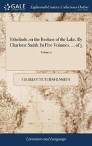 Ethelinde, or the Recluse of the Lake. by Charlotte Smith. in Five Volumes. ... of 5; Volume 2