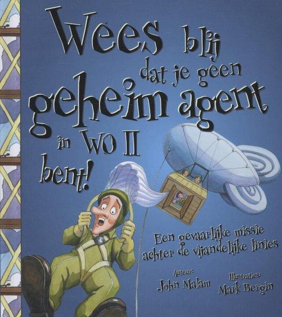 Cover van het boek 'Wees blij dat je geen geheim agent in WO II bent'
