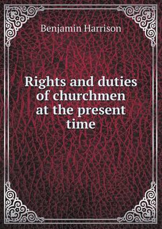 Rights and Duties of Churchmen at the Present Time