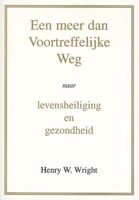 Een meer dan Voortreffelijke Weg - Henry W. Wright |