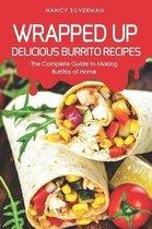 Wrapped Up - Delicious Burrito Recipes