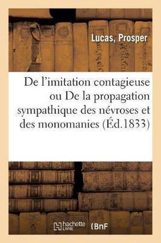 de l'Imitation Contagieuse Ou de la Propagation Sympathique Des Nevroses Et Des Monomanies