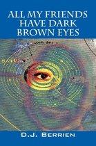 All My Friends Have Dark Brown Eyes