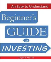 An Easy to Understand Beginner's Guide to Investing