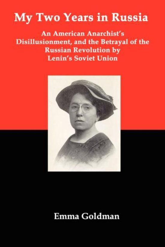 My Two Years in Russia; An American Anarchist's Disillusionment and the Betrayal of the Russian Revolution by Lenin's Soviet Union