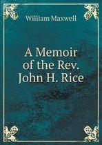 A Memoir of the REV. John H. Rice