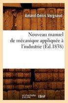 Nouveau manuel de mecanique appliquee a l'industrie (Ed.1838)