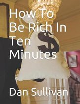 How to Be Rich in Ten Minutes