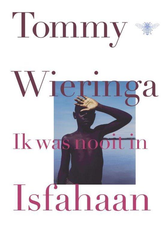 Ik was nooit in Isfahaan - Tommy Wieringa |