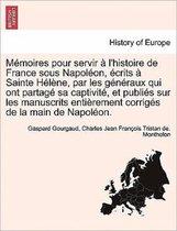 Memoires Pour Servir A L'Histoire de France Sous Napoleon, Ecrits a Sainte Helene, Par Les Generaux Qui Ont Partage Sa Captivite, Et Publies Sur Les M