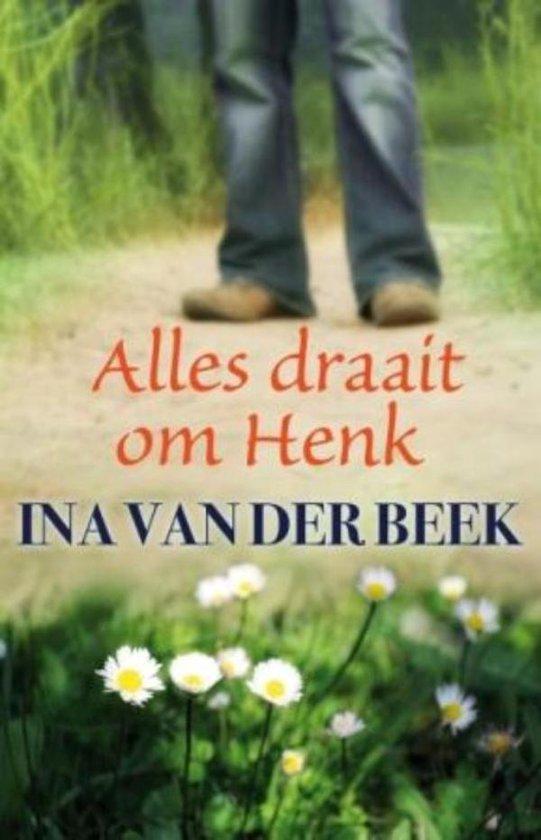Alles draait om Henk - Ina van der Beek |