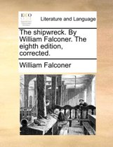 The Shipwreck. by William Falconer. the Eighth Edition, Corrected.