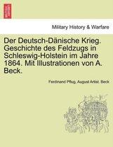 Der Deutsch-Danische Krieg. Geschichte Des Feldzugs in Schleswig-Holstein Im Jahre 1864. Mit Illustrationen Von A. Beck.