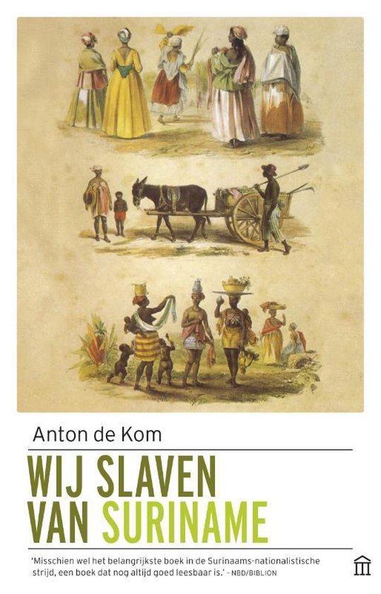 Wij slaven van Suriname - Anton de Kom |