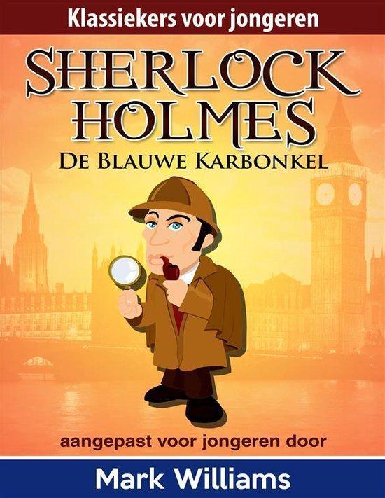 Sherlock Holmes: Sherlock voor jongeren: De Blauwe Karbonkel. - Mark Williams |