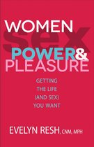 Women, Sex, Power, and Pleasure: Getting the Life (and Sex) You Want