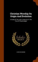 Christian Worship Its Origin and Evolution