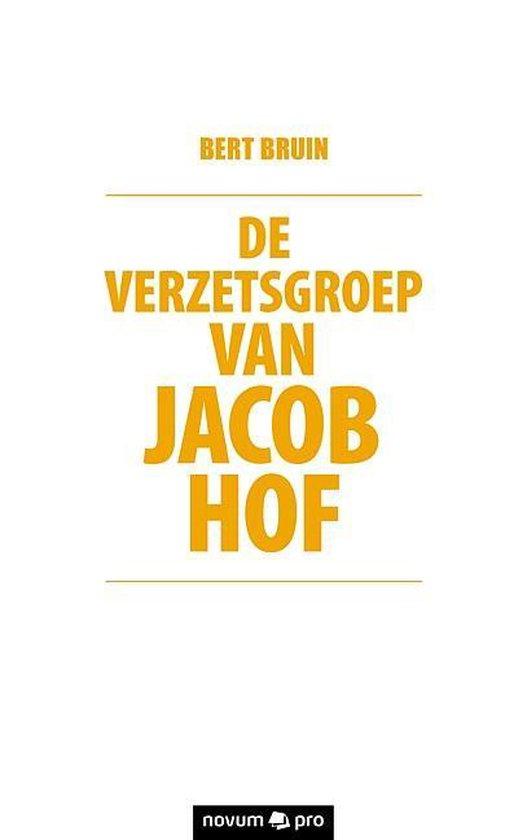 De verzetsgroep van Jacob Hof - Bert Bruin |
