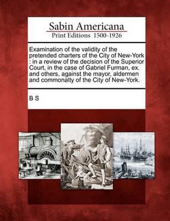 Boek cover Examination of the Validity of the Pretended Charters of the City of New-York van B S (Paperback)