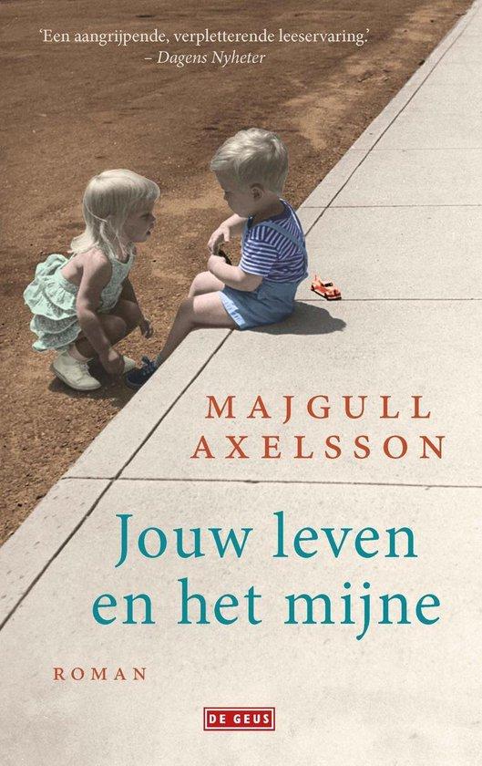Jouw leven en het mijne - Majgull Axelsson |