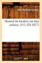 Manuel du fondeur sur tous metaux, [V1] (Ed.1827)