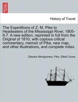The Expeditions of Z. M. Pike to Headwaters of the Mississippi River, 1805-6-7. a New Edition, Reprinted in Full from the Original of 1810, with Copious Critical Commentary, Memoir of Pike, New Map... and Complete Index. Vol. I. a New Edition.