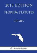 Florida Statutes - Crimes (2018 Edition)