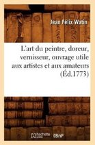 L'art du peintre, doreur, vernisseur, ouvrage utile aux artistes et aux amateurs (Ed.1773)