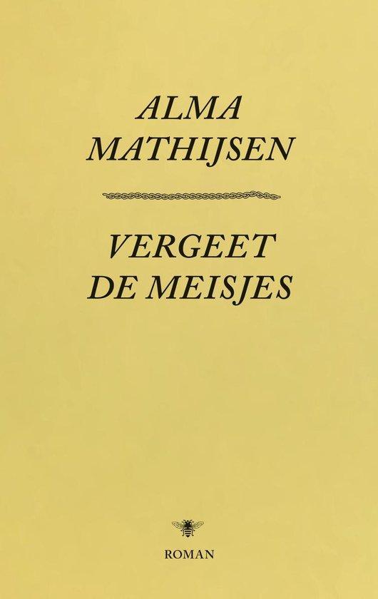 Vergeet de meisjes - Alma Mathijsen |