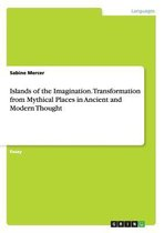 Islands of the Imagination. Transformation from Mythical Places in Ancient and Modern Thought
