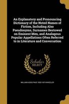 An Explanatory and Pronouncing Dictionary of the Noted Names of Fiction, Including Also Pseudonyms, Surnames Bestowed on Eminent Men, and Analagous Popular Appellations Often Referred to in Literature and Conversation