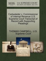 Boek cover Cadwalader V. Commissioner of Internal Revenue U.S. Supreme Court Transcript of Record with Supporting Pleadings van Thomas Campbell