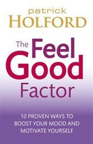 The Feel Good Factor : 10 proven ways to boost your mood and motivate yourself