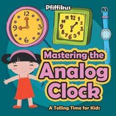 Mastering the Analog Clock- A Telling Time for Kids