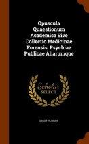 Opuscula Quaestionum Academica Sive Collectio Medicinae Forensis, Psychiae Publicae Aliarumque